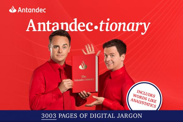 With cheesy comedy grins, Ant and Dec show us their Antandectionary, with 3003 pages of digital jargon. Or you could more easily learn the digital basics with one of our Online and Mobile Banking virtual events. See what's possible.