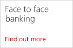 Face to face banking. Find out more