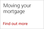 Moving your mortgage. Find out more.